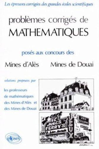 Problèmes corrigés de mathématiques posés aux concours des Mines d'Alès, Mines de Douai par Aimé Cavaille, André Redares, Christian Denivry