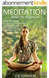 Meditation Basics for Beginners: Quiet the Mind, Increase Concentration, Decrease Anxiety, and Take Your Happiness to the Next Level (Mindfulness, Meditation ... Stress Management) (English Edition)