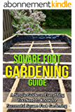 Square Foot Gardening Guide: A simple guide on everything you need to know for successful square foot gardening (English Edition)