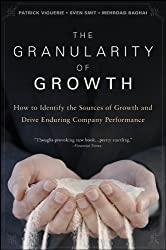 The Granularity of Growth: How to Identify the Sources of Growth and Drive Enduring Company Performance