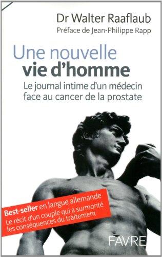 Une nouvelle vie d'homme : Le journal intime d'un médecin face au cancer de la prostate