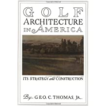 Golf Architecture in America; Its Strategy and Construction by Thomas, George (1997) Hardcover