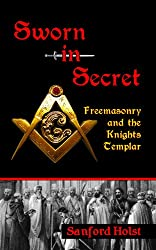 Sworn in Secret: Freemasonry and the Knights Templar (English Edition)
