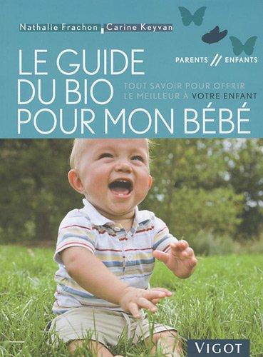 Le guide du bio pour mon bébé : Tout savoir pour offrir le meilleur à votre enfant