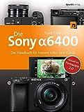 Die Sony Alpha 6400: Das Handbuch für bessere Fotos und Videos - Frank Exner