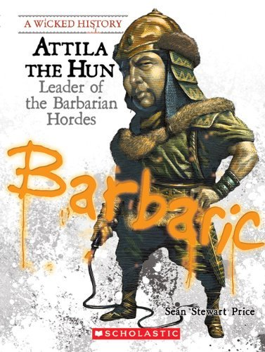 attila-the-hun-leader-of-the-barbarian-hordes-wicked-history-by-sean-stewart-price-2009-09-01