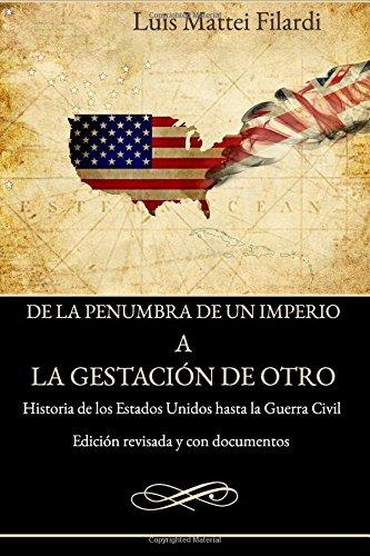 Descargar Libro De la penumbra de un imperio a la gestacion de otro: Edición revisada y con documentos de Luis Mattei-Filardi