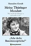 Hannalore Gewalt - Meine Thüringer Mundart: Mundart aus Thüringen. Wie mech de Schnuus`n gewoachs`n äs ! und