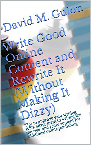 Write Good Online Content and Rewrite It (Without Making It Dizzy): Tips to improve your writing skills, adapt them to writing for the web, and reuse content ... online publishing (English Edition) (Books Reuse Llc)