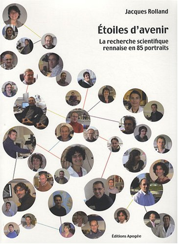 Etoiles d'avenir : La recherche scientifique rennaise en 85 portraits par Jacques Rolland