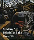 Modern Art, Britain and the Great War: Witnessing, Testimony and Remembrance (Paul Mellon Centre for Studies in British Art) (The Paul Mellon Centre for Studies in British Art)