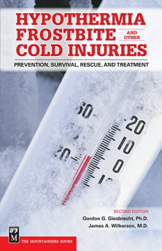 Hypothermia, Frostbite, and Other Cold Injuries: Prevention, Survival, Rescue, and Treatment, 2nd Edition
