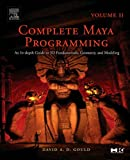 Complete Maya Programming Volume II: An In-depth Guide to 3D Fundamentals, Geometry, and Modeling: Vol 2 (The Morgan Kaufmann Series in Computer Graphics)