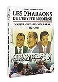 Les Pharaons de l'Égypte moderne, Nasser - Sadate - Moubarak, 1952-2011