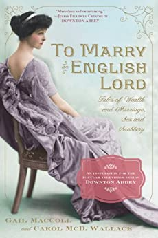 To Marry an English Lord: Tales of Wealth and Marriage, Sex and Snobbery (English Edition) von [MacColl, Gail, Wallace, Carol McD.]