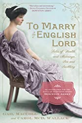 To Marry an English Lord: Tales of Wealth and Marriage, Sex and Snobbery (English Edition)