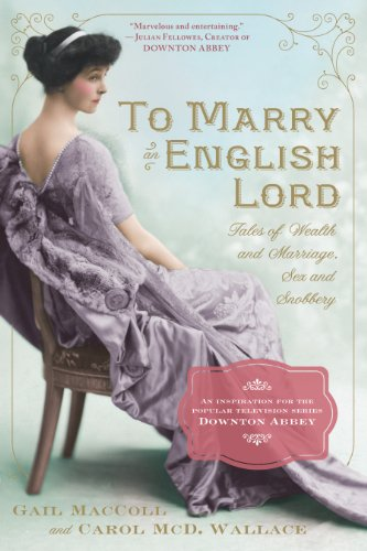 To Marry an English Lord: Tales of Wealth and Marriage, Sex and Snobbery (English Edition) por Gail MacColl