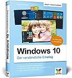 Windows 10: Der verständliche Einstieg. Das Praxis-Handbuch zu Windows 10 in Farbe - aktualisierte Neuauflage des Bestsellers - inklusive aller Updates!