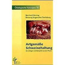 Artgemäße Rinder, Schweine- und Hühnerhaltung. Grundlagen und Beispiele aus der Praxis / Artgemässe Schweinehaltung (Ökologische Konzepte) by Bernhard Hörning (1999-01-01)