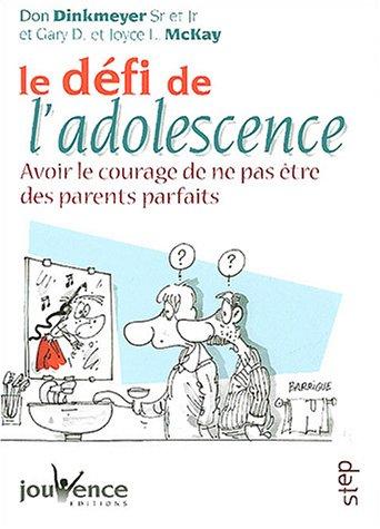 Le défi de l'adolescence : Avoir le courage de ne pas être des parents parfaits par Don Sr Dinkmeyer, Don Jr Dinkmeyer, Gary D Mckay, Joyce L McKay, Collectif