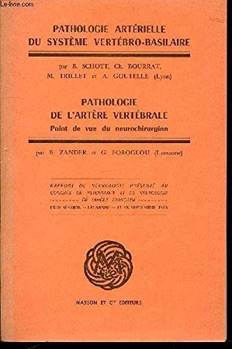 PATHOLOGIE ARTERIELLE DU SYSTEME VERTEBRO-BASILAIRE + PATHOLOGIE DE L'ARTERE VERTEBRALE : POINT DE VUE DU NEUROCHIRURGIEN - RAPPORT DE NEUROLOGIE PRESENTE AU CONGRES DE PSYCHIATRIE ET DE NEUROLOGIE DE LANGUE FRANCAISE / LXIII EME SESSION : LAUSANNE.