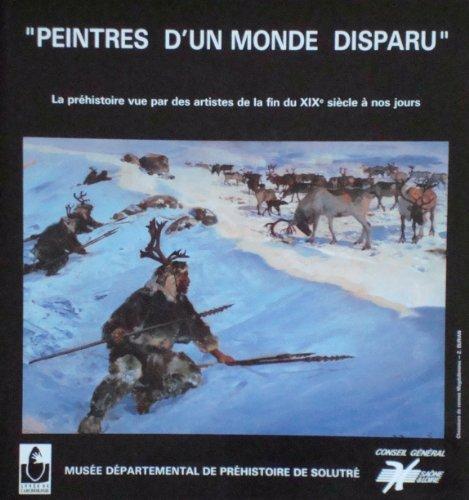 Peintres d'un monde disparu : Exposition, Musée départemental de préhistoire de Solutré, 22 juin-1er octobre 1990