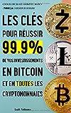 Les clés pour réussir 99,9% de vos investissements en bitcoin et en toutes les cryptomonnaies: 5 stratégies pour gagner…