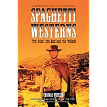 Spaghetti Westerns—the Good, the Bad and the Violent: A Comprehensive, Illustrated Filmography of 558 Eurowesterns and Their Personnel, 1961–1977