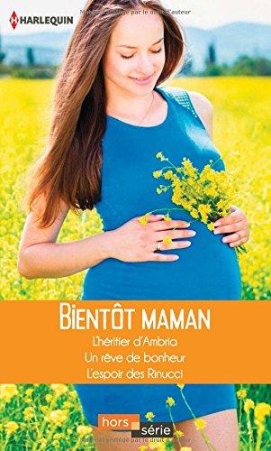 Bientt maman: L'hritier d'Ambria - Un rve de bonheur - L'espoir des Rinucci