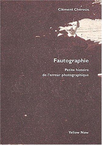 Fautographie : Petite histoire de l'erreur photographique par Clément Chéroux