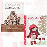 My Crochet Doll and Edward's Menagerie 2 Books Bundle Collection (My Crochet Doll: A fabulous crochet doll pattern with over 50 cute crochet doll clothes and accessories,Edward's Menagerie: Over 40 soft and snuggly toy animal crochet patterns)