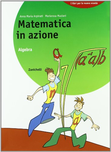 Matematica in azione. Algebra. Per la Scuola media
