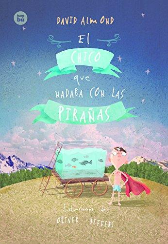 EL CHICO QUE NADABA CON LAS PIRAÑAS (Jóvenes Lectores) por DAVIA ALMOND