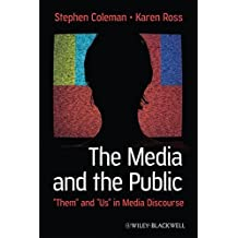 The Media and The Public: Them and Us in Media Discourse by Stephen Coleman (2010-03-15)