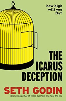 The Icarus Deception: How High Will You Fly? par [Godin, Seth]