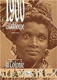 1900 en Guadeloupe. Bons baisers de la colonie