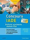 Concours IADE - Infirmier anesthésiste diplômé d'Etat: Tout pour réussir : cours et entraînement...