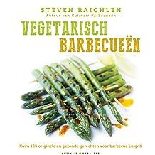 Vegetarische BBQ: 125 originele gerechten voor bbq en grill