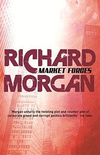 Market Forces (GOLLANCZ S.F.) by Richard Morgan (2008-09-04)
