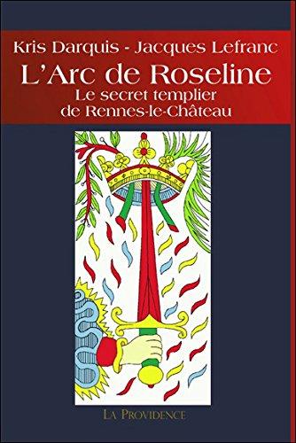 L'Arc de Roseline - Le secret templier de Rennes-le-Château par