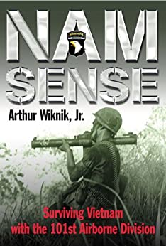 Nam Sense: Surviving Vietnam with the 101st Airborne Division von [Wiknik Jr., Arthur]
