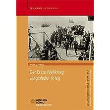 Der Erste Weltkrieg als globaler Krieg (Geschichtsunterricht praktisch)