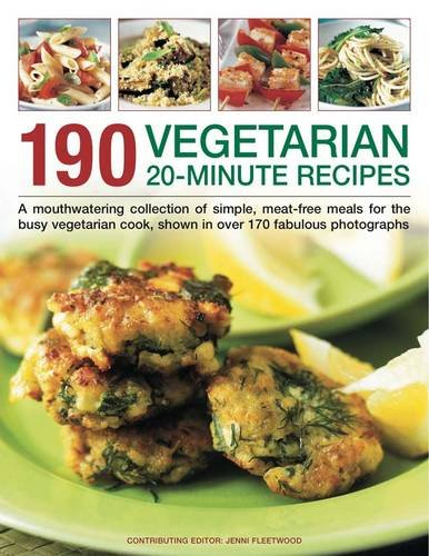 190 Vegetarian 20 Minute Recipes: A Mouthwatering Collection of Simple, Meat-free Meals for the Busy Vegetarian Cook, Shown in Over 170 Fabulous Photographs