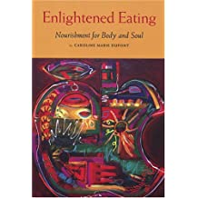 Enlightened Eating: Nourishment for Body and Soul