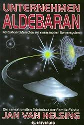 Unternehmen Aldebaran. Kontakte mit Menschen aus einem anderen Sonnensystem. Die sensationellen Erlebnisse der Familie Feistle
