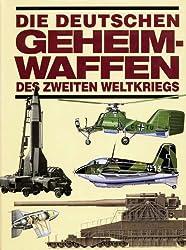 Die deutschen Geheimwaffen des Zweiten Weltkriegs.