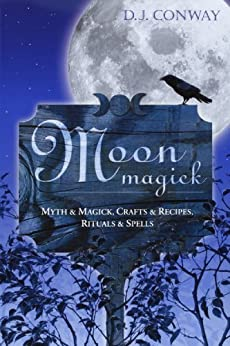 Moon Magick: Myth & Magic, Crafts & Recipes, Rituals & Spells: Myth and Magic, Crafts and Recipes, Rituals and Spells (Llewellyn's Practical Magick) von [Conway, D.J.]