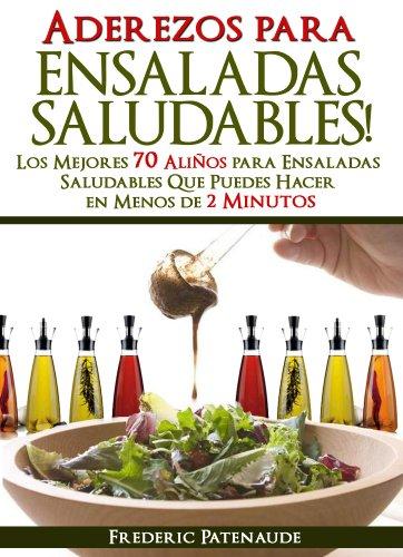 Los Mejores 70 Aderezos Sabrosos para Ensaladas Saludables Que Puedes Hacer en Menos de 2 Minutos por Frederic Patenaude