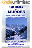 SKIING INTO MURDER (THE LAURA MORLAND MYSTERIES Book 3)