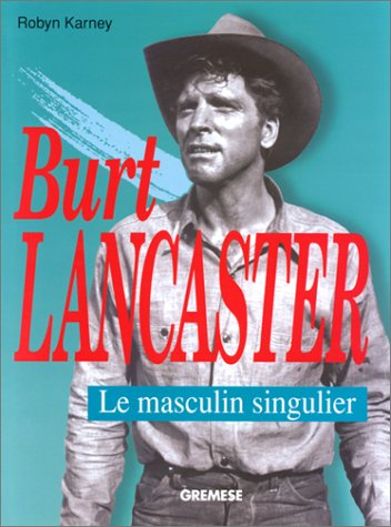 Burt Lancaster: Le masculin singulier par Robyn Karney